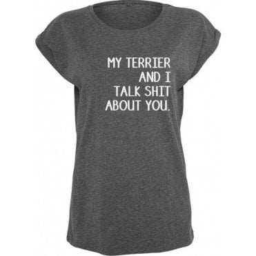 My Terrier And I Talk Sh*t About You Womens Extended Shoulder T-Shirt