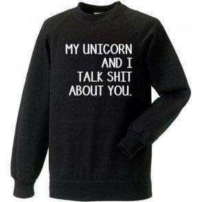 My Unicorn And I Talk Sh*t About You Sweatshirt