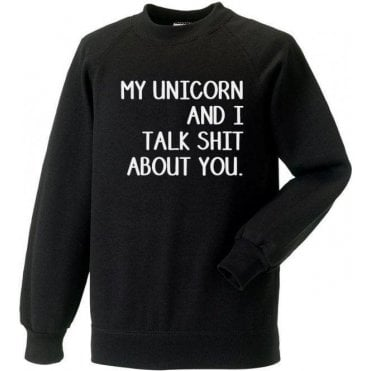 My Unicorn And I Talk Sh*t About You Sweatshirt