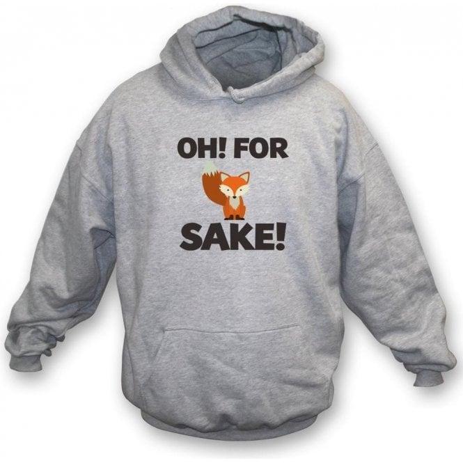 Oh! For Fox Sake! Hooded Sweatshirt