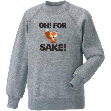 Oh! For Fox Sake! Sweatshirt