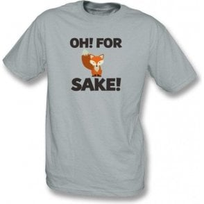 Oh! For Fox Sake! T-Shirt