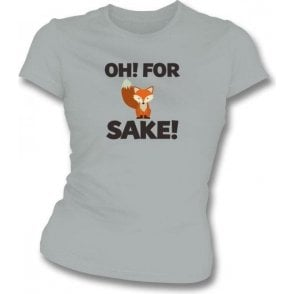 Oh! For Fox Sake! Womens Slim Fit T-Shirt