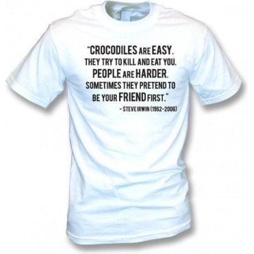 "Steve Irwin - ""Crocodiles Are Easy"" Quote T-Shirt"