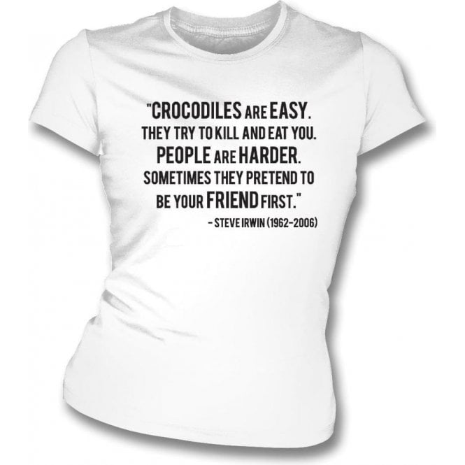 "Steve Irwin - ""Crocodiles Are Easy"" Quote Womens Slim Fit T-Shirt"