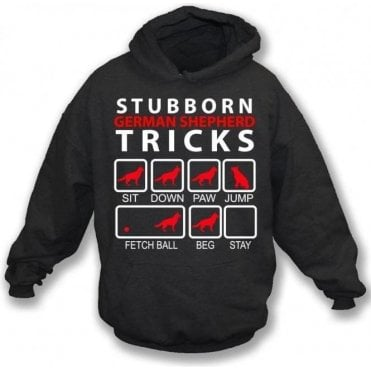 Stubborn German Shepherd Tricks Hooded Sweatshirt