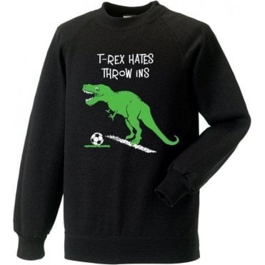 T-Rex Hates Throw Ins Sweatshirt