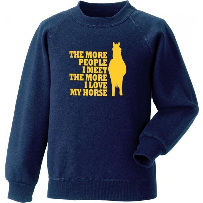 The More People I Meet The More I Love My Horse Sweatshirt
