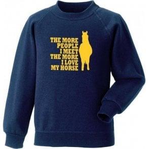 The More People I Meet The More I Love My Horse Sweatshirt
