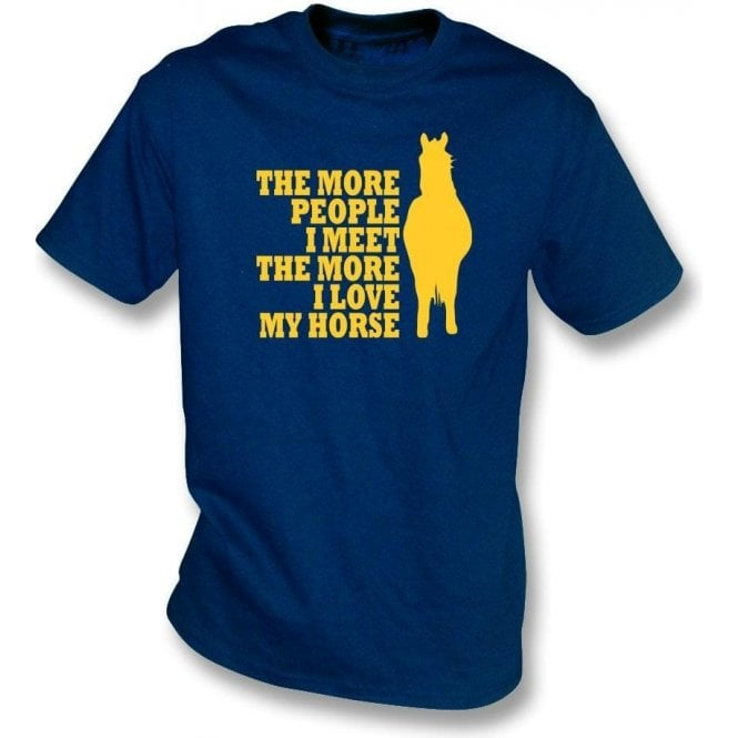 The More People I Meet The More I Love My Horse T-Shirt
