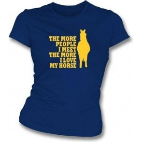 The More People I Meet The More I Love My Horse Womens Slim Fit T-Shirt