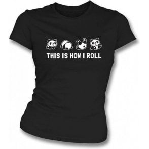 This Is How I Roll Womens Slim Fit T-Shirt