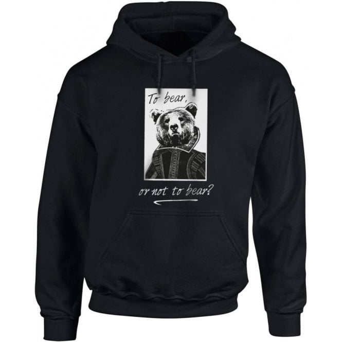 To Bear Or Not To Bear Hooded Sweatshirt