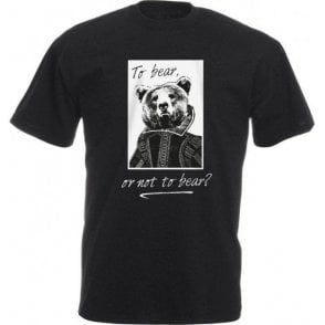 To Bear Or Not To Bear T-Shirt