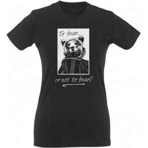 To Bear Or Not To Bear Womens Slim Fit T-Shirt