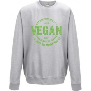 Vegan Just To Annoy You Sweatshirt
