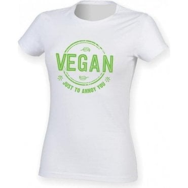 Vegan Just To Annoy You Womens Slim Fit T-Shirt