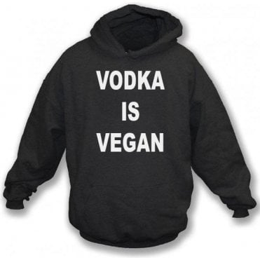 Vodka Is Vegan Hooded Sweatshirt