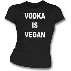 Vodka Is Vegan Womens Slim Fit T-Shirt