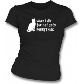 When I Die The Cat Gets Everything Womens Slim Fit T-Shirt