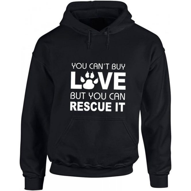 You Can't Buy Love But You Can Rescue It Hooded Sweatshirt