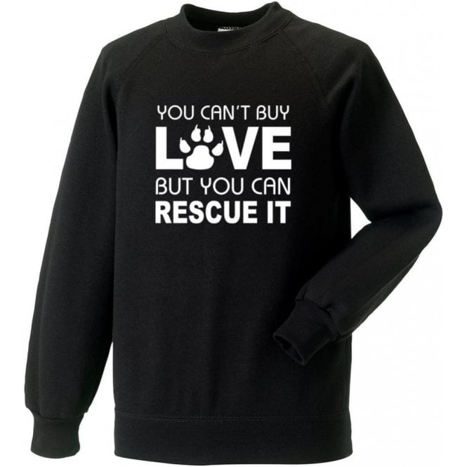 You Can't Buy Love But You Can Rescue It Sweatshirt