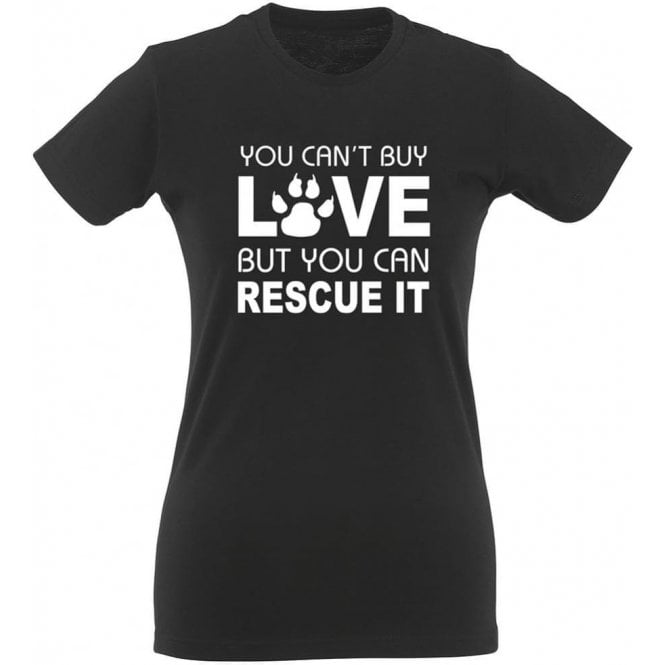 You Can't Buy Love But You Can Rescue It Womens Slim Fit T-Shirt