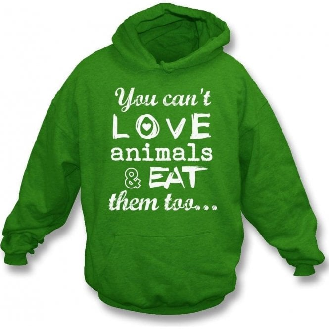 You Can't Love Animals & Eat Them Too Kids Hooded Sweatshirt