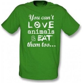 You Can't Love Animals & Eat Them Too Kids T-Shirt
