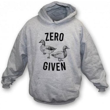 Zero Ducks Given Hooded Sweatshirt