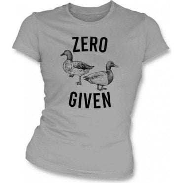 Zero Ducks Given Womens Slim Fit T-Shirt